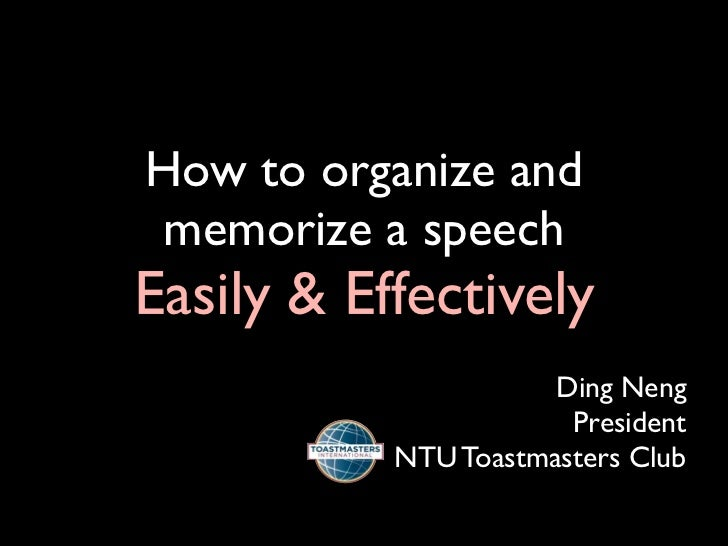 How to organize andmemorize a speechEasily & Effectively                      Ding Neng                       President   ...