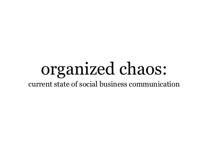 organized chaos:current state of social business communication