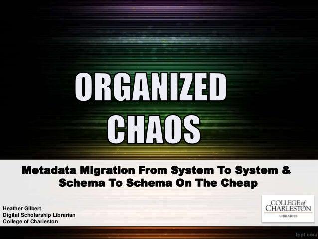 Organized Chaos: Metadata Migration on the Cheap