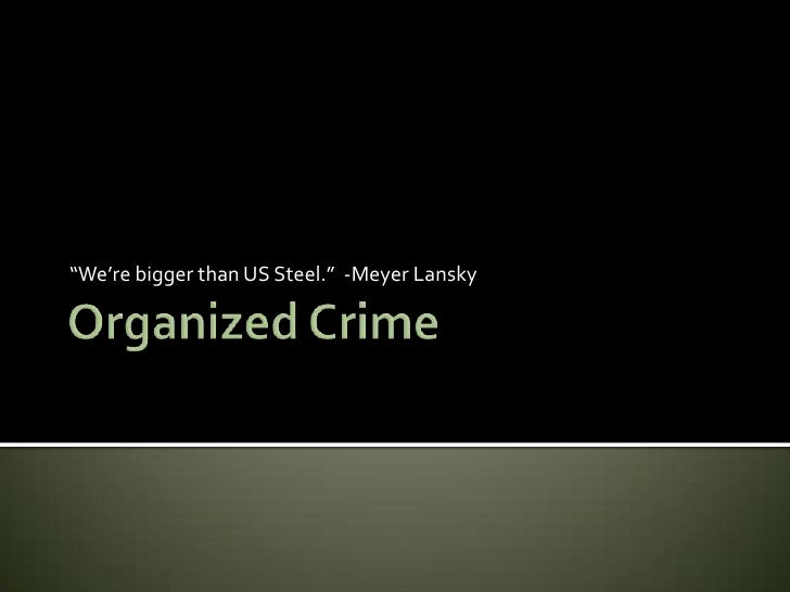 "Organized Crime<br />""We're bigger than US Steel.""  -Meyer Lansky<br />"