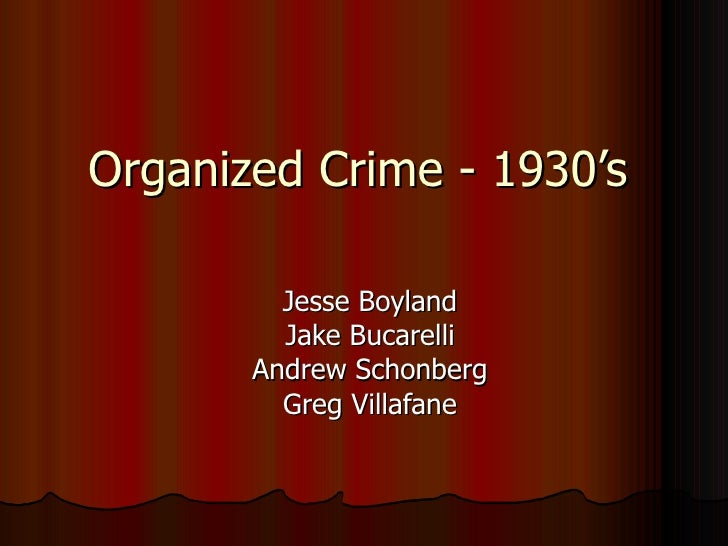 Organized Crime - 1930's Jesse Boyland Jake Bucarelli Andrew Schonberg Greg Villafane