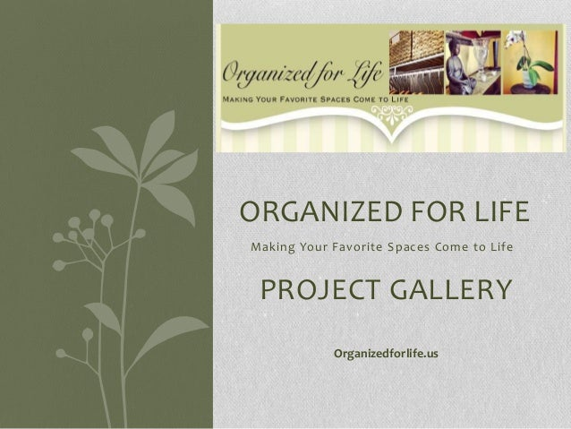 ORGANIZED FOR LIFEMaking Your Favorite Spaces Come to Life PROJECT GALLERY            Organizedforlife.us