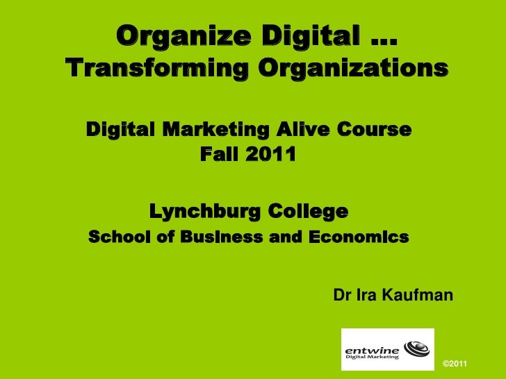 Organize Digital …Transforming Organizations Digital Marketing Alive Course            Fall 2011       Lynchburg College S...