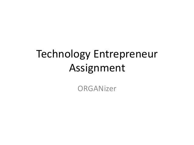 Technology Entrepreneur      Assignment       ORGANizer