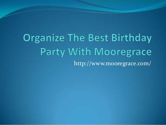 Organize the best birthday party with mooregrace