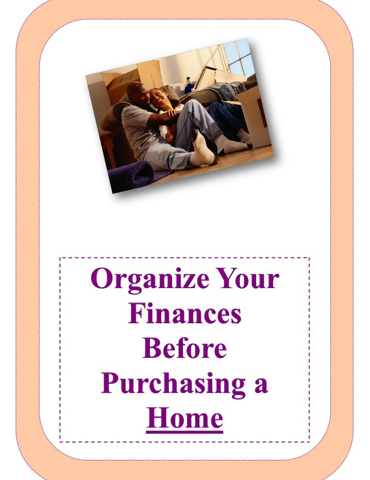 Organize Your  Finances   BeforePurchasing a   Home
