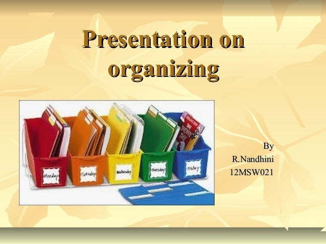 Presentation on organizing By R.Nandhini 12MSW021