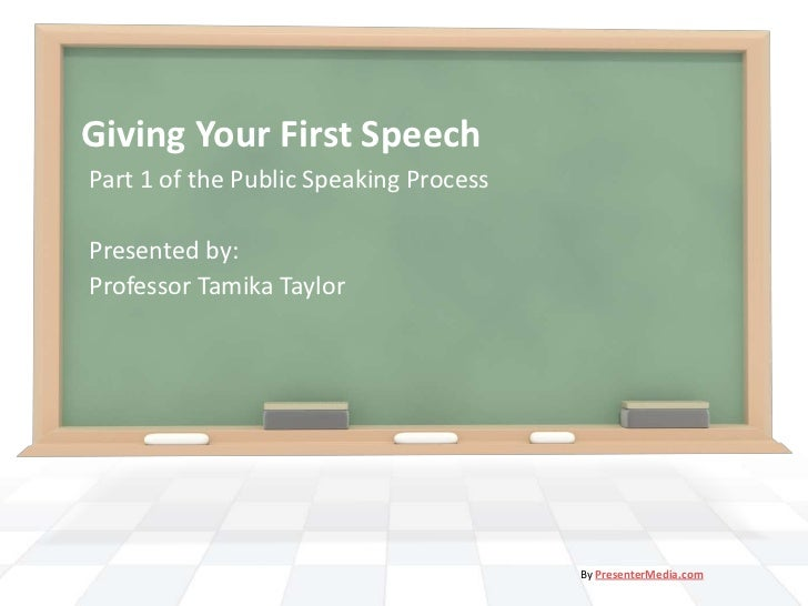 Giving Your First SpeechPart 1 of the Public Speaking ProcessPresented by:Professor Tamika Taylor                         ...