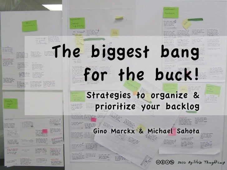 The biggest bang    for the buck!    Strategies to organize &      prioritize your backlog      Gino Marckx & Michael Saho...
