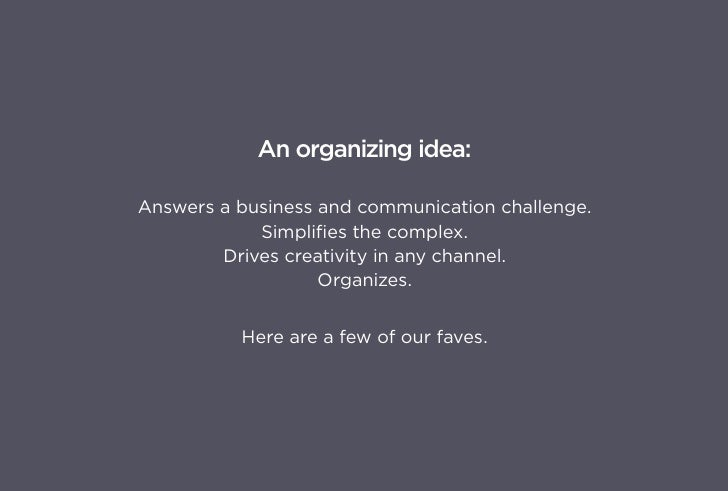 An organizing idea:  Answers a business and communication challenge.             Simplifies the complex.         Drives cr...