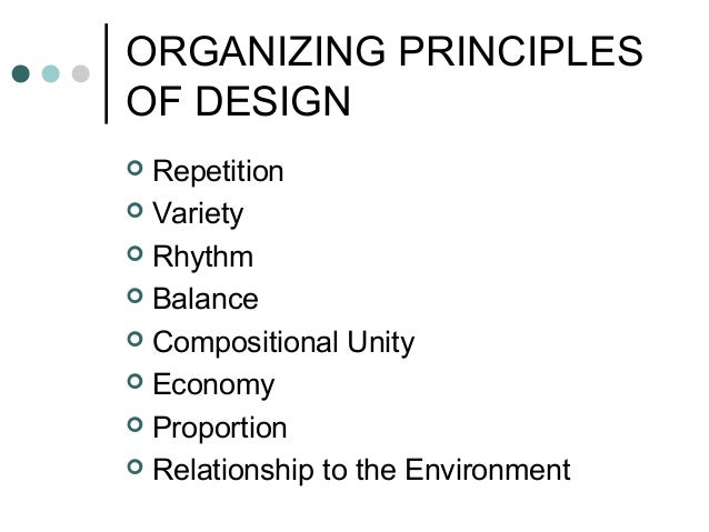 ORGANIZING PRINCIPLES OF DESIGN  Repetition  Variety  Rhythm  Balance  Compositional Unity  Economy  Proportion  R...