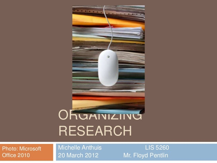 ORGANIZING                   RESEARCHPhoto: Microsoft   Michelle Anthuis           LIS 5260Office 2010        20 March 201...