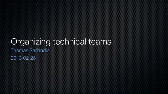 Organizing technical teamsThomas Sarlandie2013 02 26