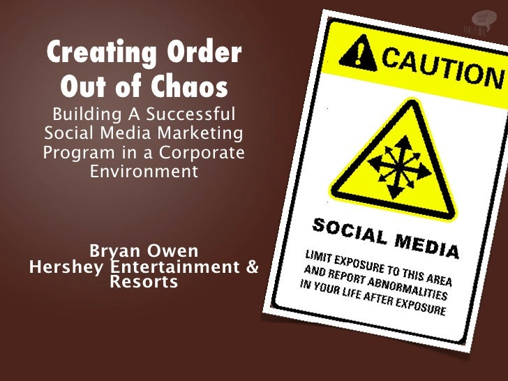 Creating Order   Out of Chaos   Building A Successful  Social Media Marketing  Program in a Corporate        Environment  ...