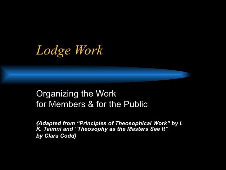 "Lodge Work Organizing the Work  for Members & for the Public {Adapted from ""Principles of Theosophical Work"" by I. K. Taim..."