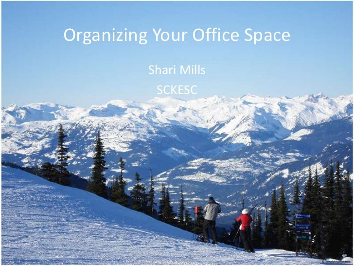Organizing Your Office Space          Shari Mills           SCKESC