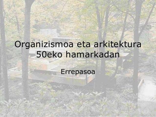 Organizismoa eta 50.eko arkitektura (berria)