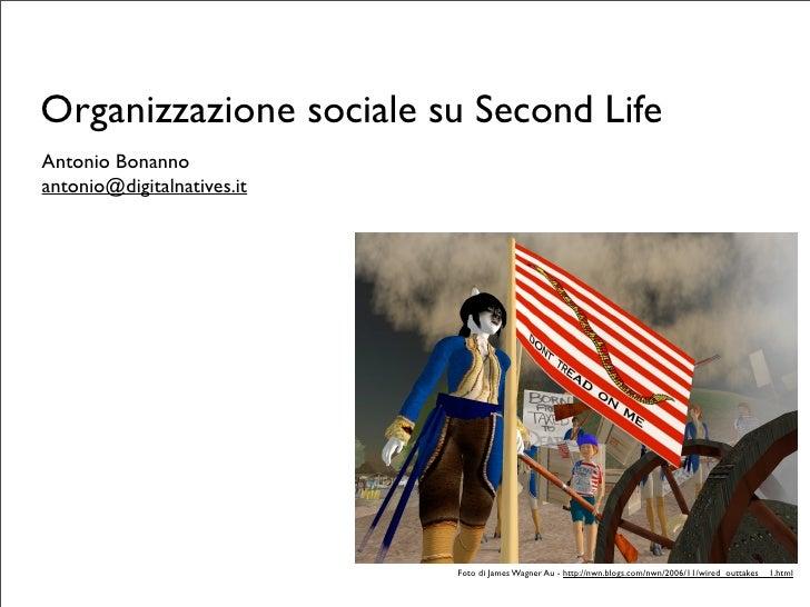 Organizzazione sociale su Second Life Antonio Bonanno antonio@digitalnatives.it                                 Foto di Ja...