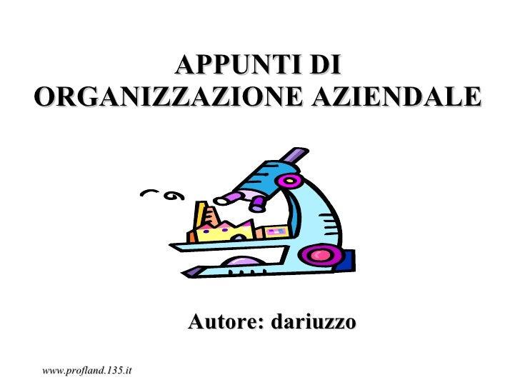 APPUNTI DIORGANIZZAZIONE AZIENDALE                      Autore: dariuzzowww.profland.135.it