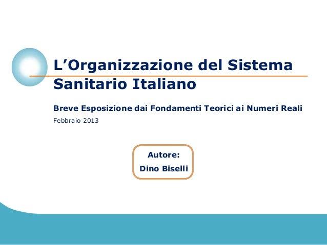 L'Organizzazione del SistemaSanitario ItalianoBreve Esposizione dai Fondamenti Teorici ai Numeri RealiFebbraio 2013       ...