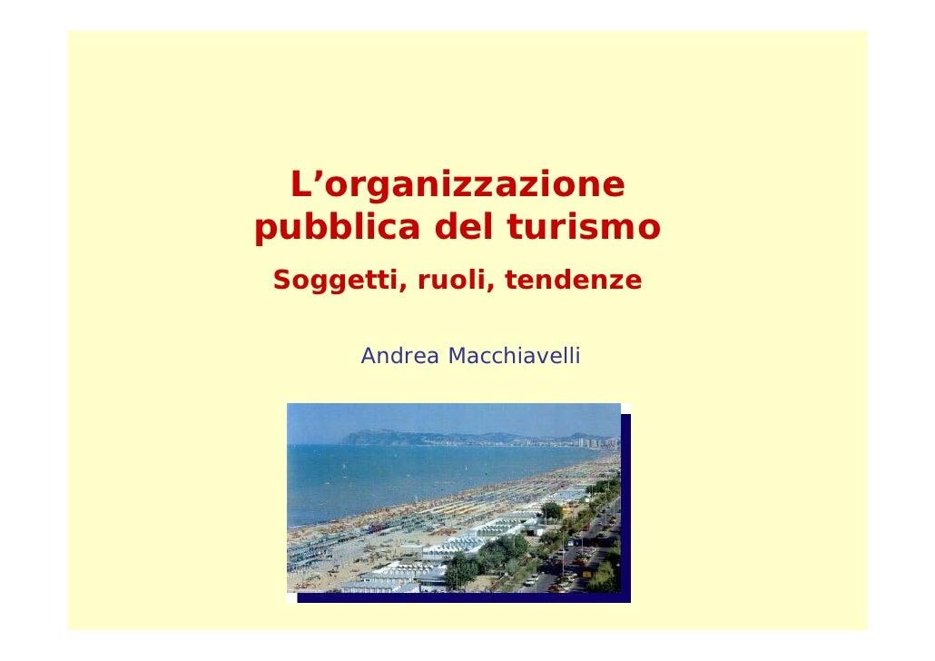 L'organizzazione pubblica del turismo Soggetti, ruoli, tendenze       Andrea Macchiavelli
