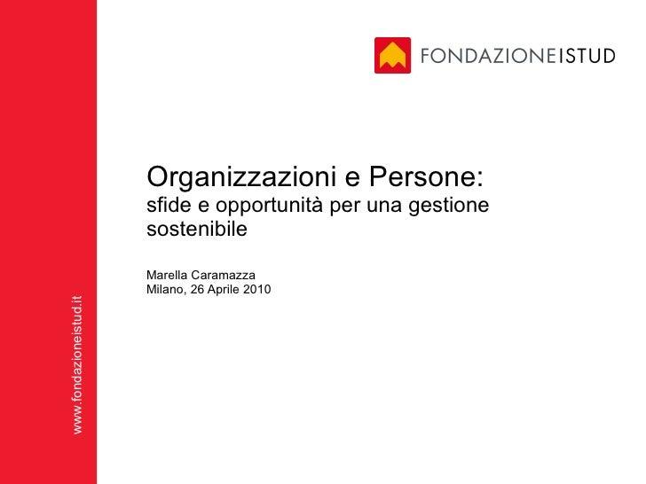 Organizzazioni e Persone: sfide e opportunità per una gestione sostenibile Marella Caramazza Milano, 26 Aprile 2010