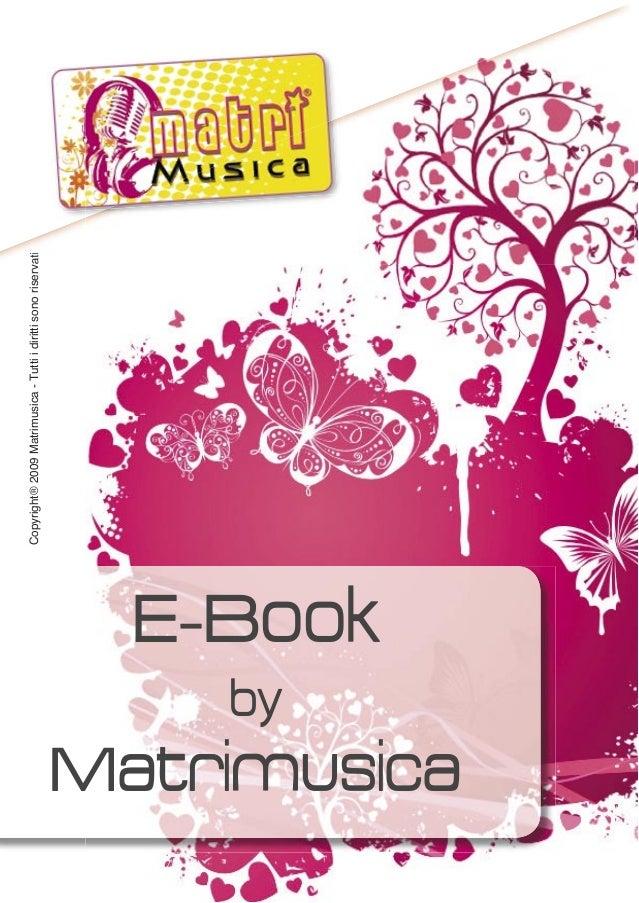 E-Book by Matrimusica Copyright®2009Matrimusica-TuttiidirittisonoriservatiMatrimusica-Tuttiidirittisonoriservati