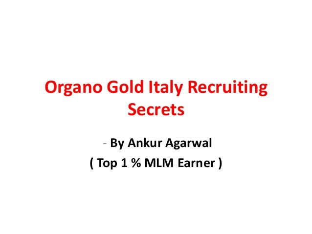 Organo Gold Italy Recruiting         Secrets        - By Ankur Agarwal     ( Top 1 % MLM Earner )