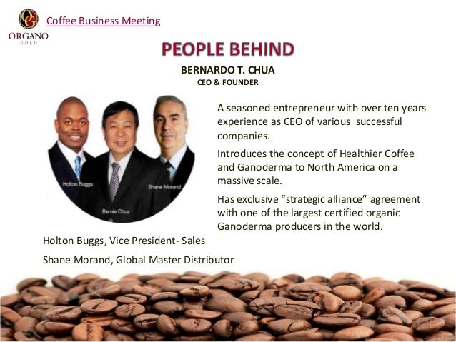 Coffee Business Meeting  BERNARDO T. CHUA CEO & FOUNDER  A seasoned entrepreneur with over ten years experience as CEO of ...