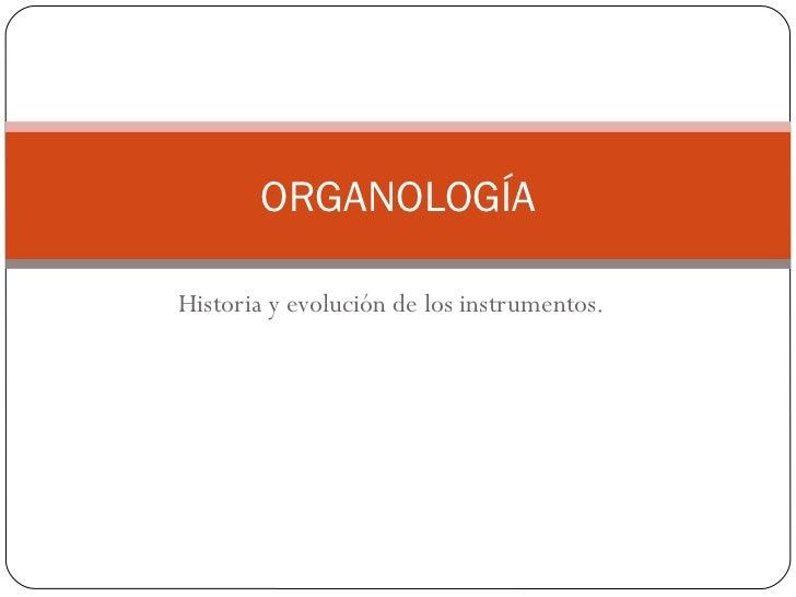 ORGANOLOGÍAHistoria y evolución de los instrumentos.