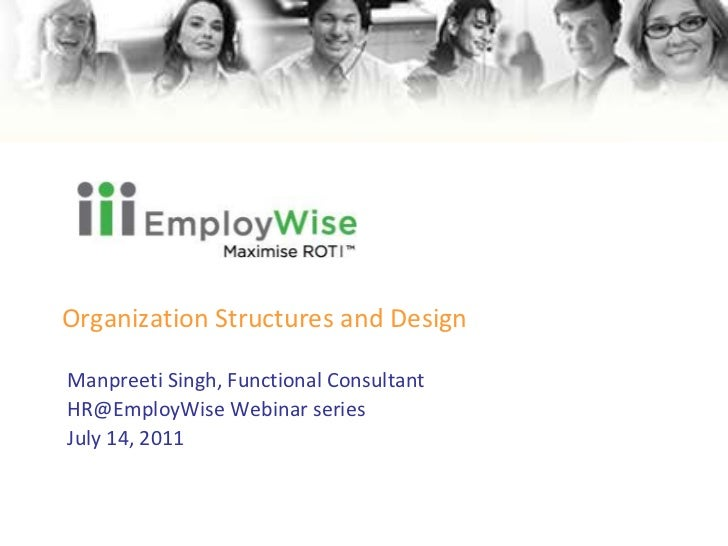Organization Structures and Design<br />Manpreeti Singh, Functional Consultant<br />HR@EmployWise Webinar series<br />July...