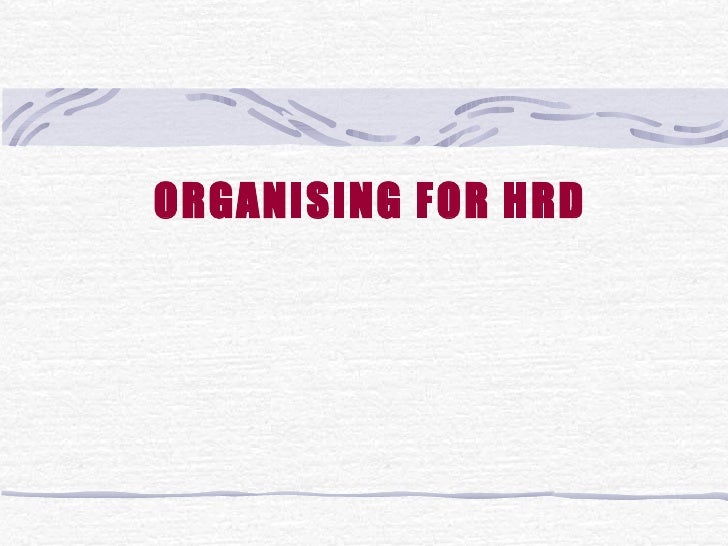 ORGANISING FOR HRD