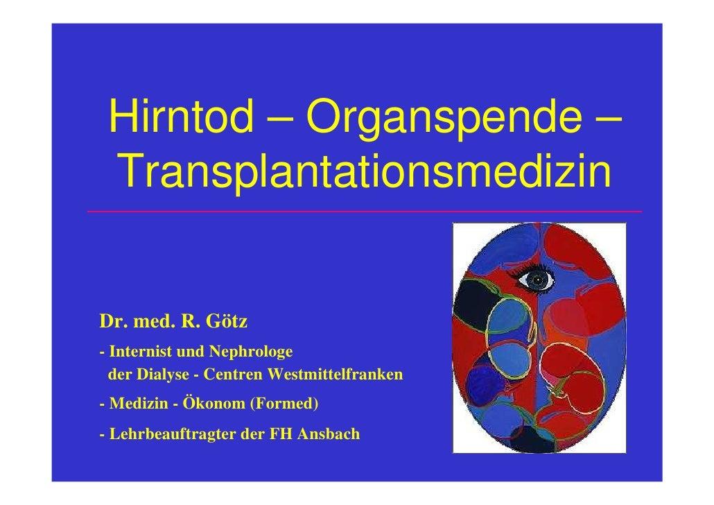 Hirntod – Organspende –  Transplantationsmedizin   Dr. med. R. Götz - Internist und Nephrologe   der Dialyse - Centren Wes...
