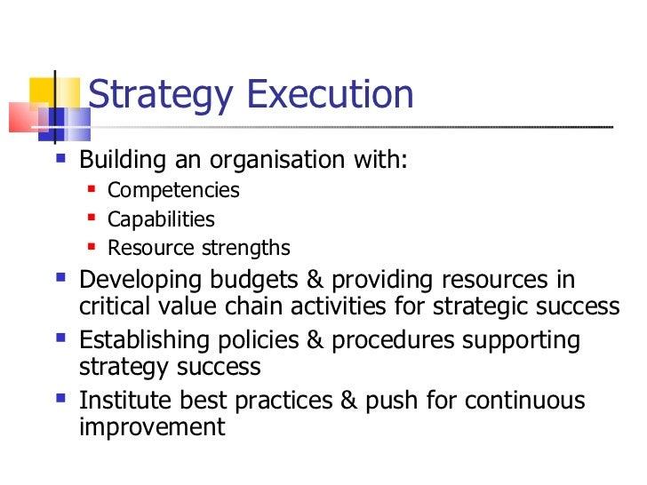 Strategy Execution <ul><li>Building an organisation with: </li></ul><ul><ul><li>Competencies </li></ul></ul><ul><ul><li>Ca...