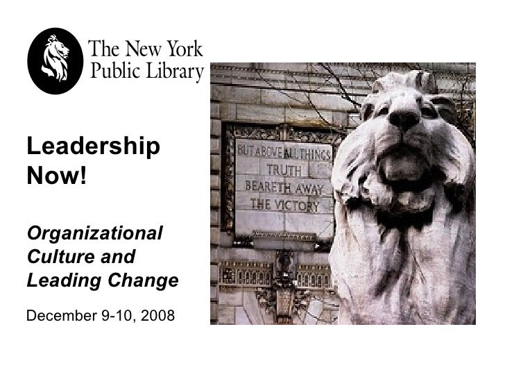 Leadership Now! Organizational Culture and  Leading Change December 9-10, 2008