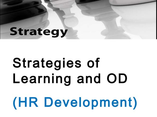 Strategies of Learning and OD (HR Development)