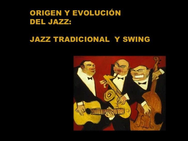 ORIGEN Y EVOLUCIÓN  DEL JAZZ: JAZZ TRADICIONAL  Y SWING