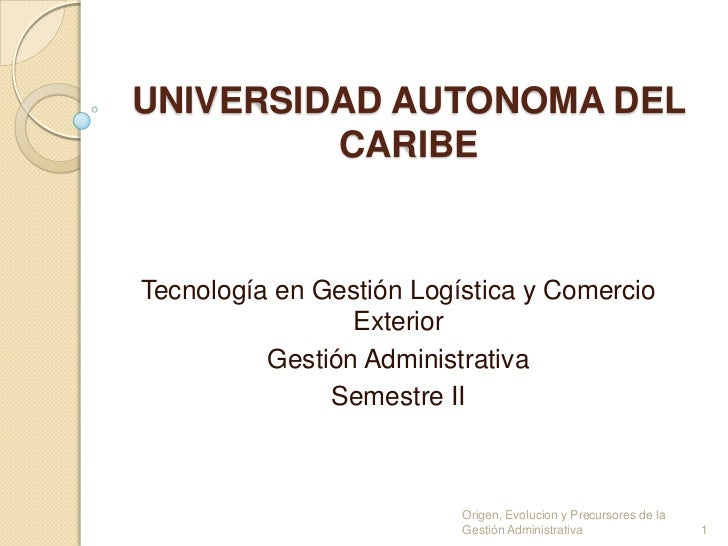 UNIVERSIDAD AUTONOMA DEL CARIBE<br />Tecnología en Gestión Logística y Comercio Exterior<br />Gestión Administrativa<br />...