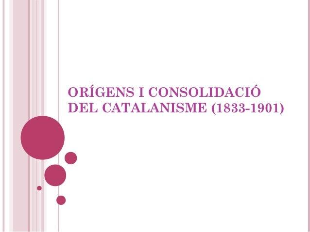 ORÍGENS I CONSOLIDACIÓDEL CATALANISME (1833-1901)