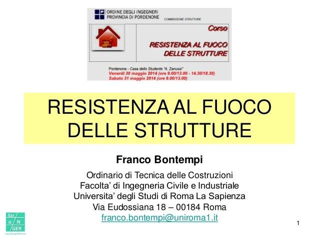 RESISTENZA AL FUOCO DELLE STRUTTURE Franco Bontempi Ordinario di Tecnica delle Costruzioni Facolta' di Ingegneria Civile e...
