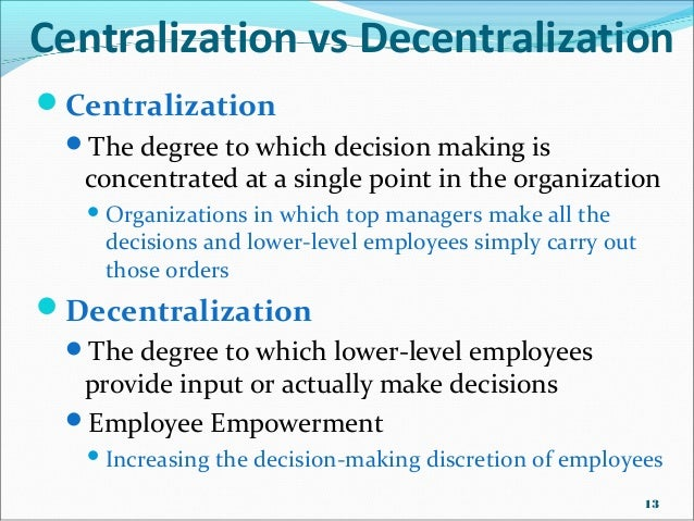 essay on centralisation and decentralisation Centralization and decentralization description an organization has to make strategic and operational decisions where and by whom should these decisions be made and: how should the organization structure be adapted centralization and decentralization are two opposite ways to transfer decision- making power.