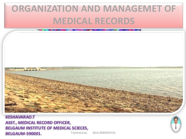 ORGANIZATION AND MANAGEMET OF          MEDICAL RECORDSKESHAVARAO.TASST., MEDICAL RECORD OFFICER,BELGAUM INSTITUTE OF MEDIC...