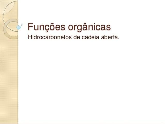Funções orgânicas Hidrocarbonetos de cadeia aberta.