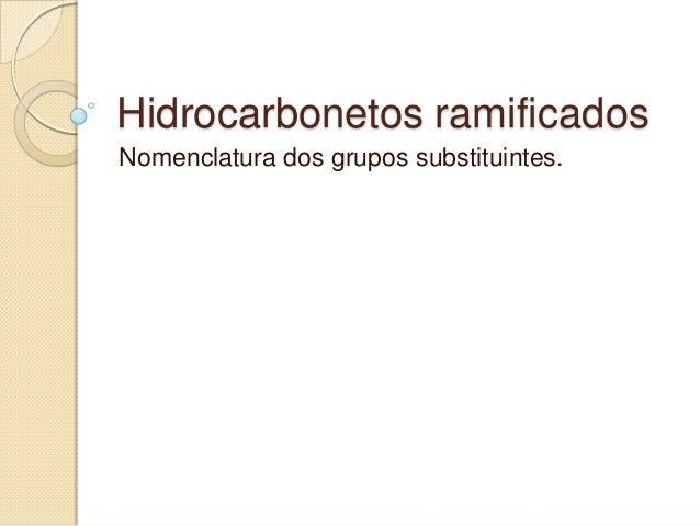 Hidrocarbonetos ramificados Nomenclatura dos grupos substituintes.