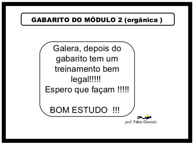 GABARITO DO MÓDULO 2 (orgânica )Galera, depois dogabarito tem umtreinamento bemlegal!!!!!Espero que façam !!!!!BOM ESTUDO ...