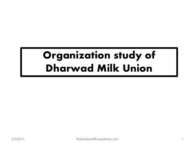 Organization study of Dharwad Milk Union 5/3/2013 Babasabpatilfreepptmba.com 1
