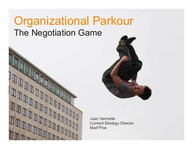 Organizational Parkour The Negotiation Game  Joan Vermette Content Strategy Director Mad*Pow