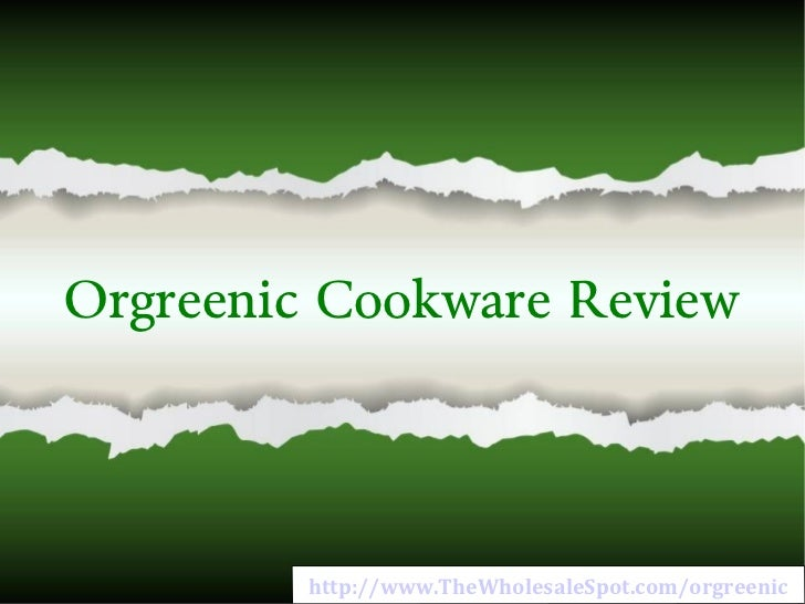 Orgreenic Cookware Review http://www.TheWholesaleSpot.com/orgreenic