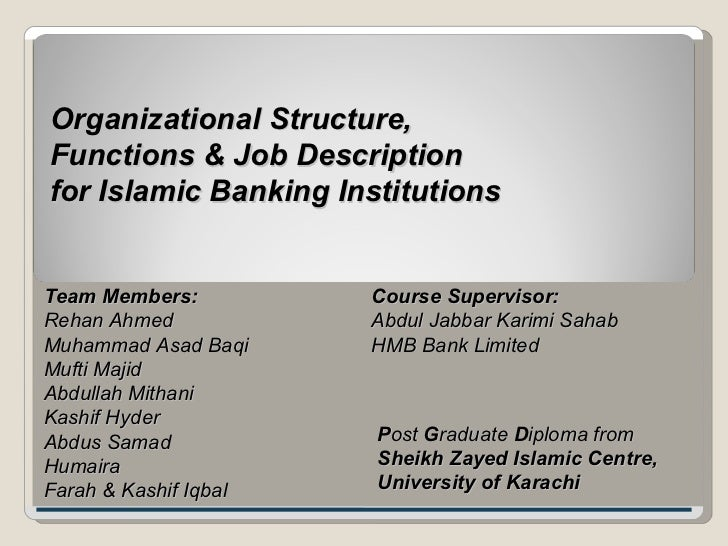 Organizational Structure,  Functions & Job Description  for Islamic Banking Institutions Team Members: Rehan Ahmed  Muhamm...