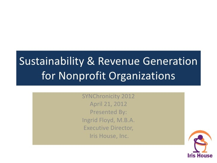 Sustainability & Revenue Generation    for Nonprofit Organizations            SYNChronicity 2012               April 21, 2...